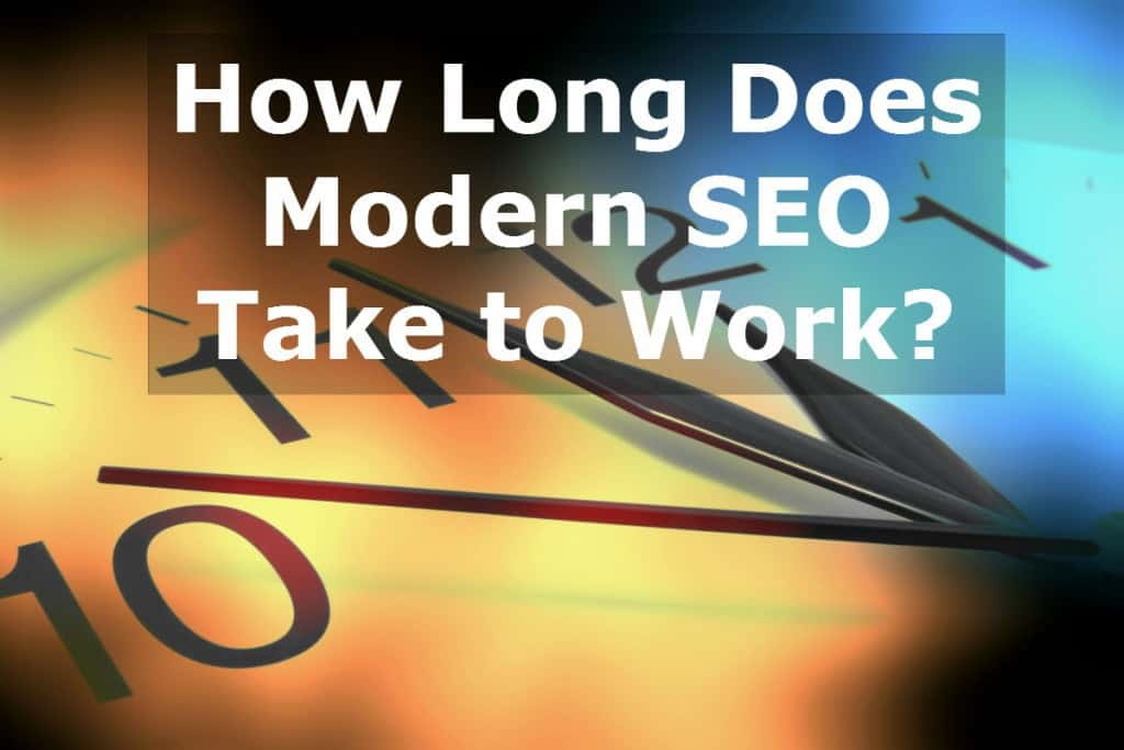 How long does modern SEO take to work