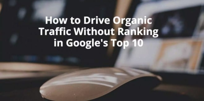 How to Drive Organic Traffic Without Ranking in Google's Top 10 YEAH Local