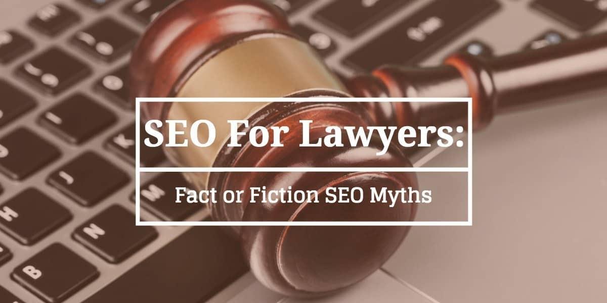 SEO For Lawyers: Fact or Fiction SEO Myths