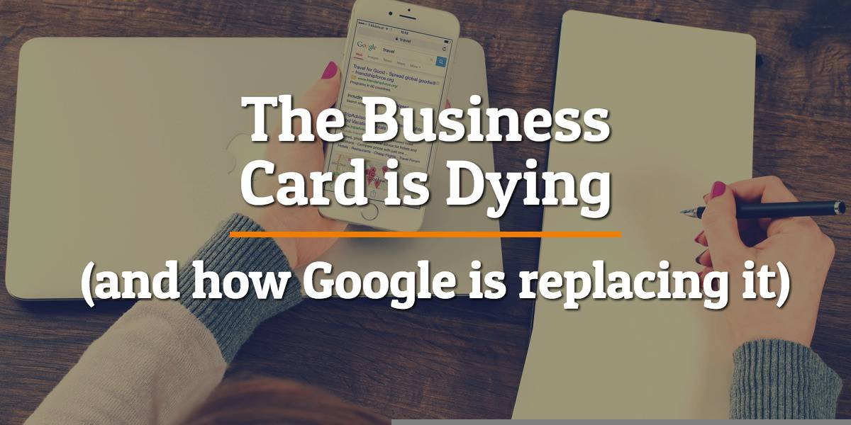 The Business Card is Dying (and how Google is replacing it)