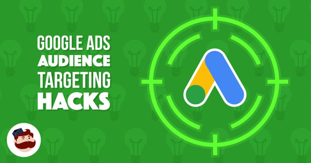 Google Ads Targeting Hacks