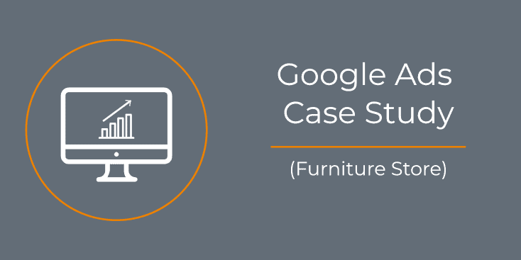 Google Ads PPC Case Study Furniture Store