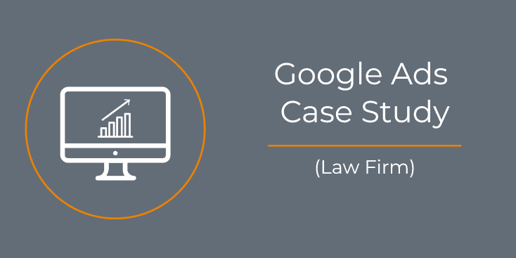 Google Ads PPC Case Study Law Firm