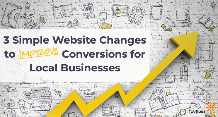 3 Simple Website Changes to Improve Conversions for Local Businesses